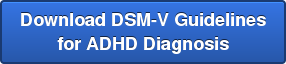 Download DSM-V Guidelines  for ADHD Diagnosis